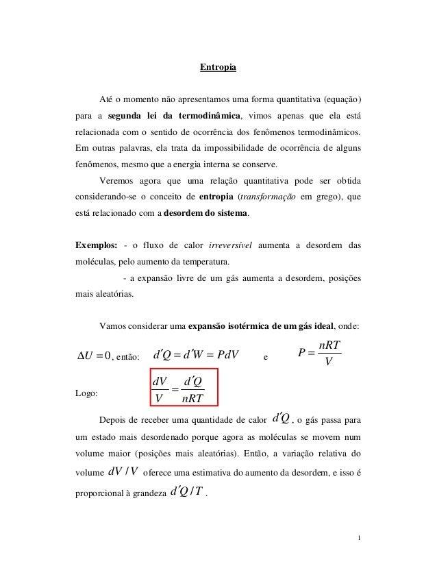 1 Entropia Até o momento não apresentamos uma forma quantitativa (equação) para a segunda lei da termodinâmica, vimos apen...