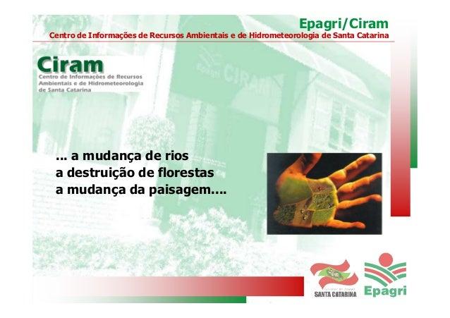 Epagri/Ciram Centro de Informações de Recursos Ambientais e de Hidrometeorologia de Santa Catarina ... a mudança de rios a...