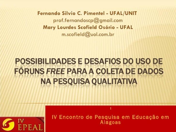 I IV Encontro de Pesquisa em Educação em Ala goas Fernando Silvio C. Pimentel - UFAL/UNIT  [email_address] Mary Lourdes Sc...