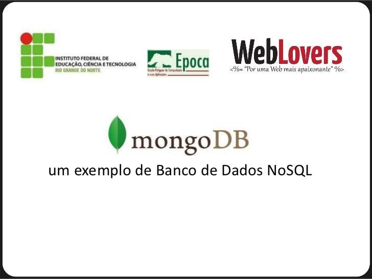 um exemplo de Banco de Dados NoSQL  um exemplo de Banco de Dados NoSQL