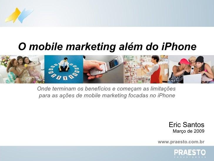 Onde terminam os benefícios e começam as limitações  para as ações de mobile marketing focadas no iPhone O mobile marketin...