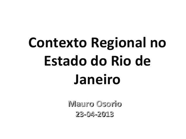Mauro OsorioMauro Osorio23-04-201323-04-2013Contexto Regional noEstado do Rio deJaneiro