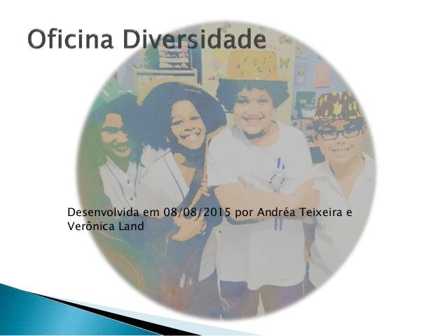 Desenvolvida em 08/08/2015 por Andréa Teixeira e Verônica Land