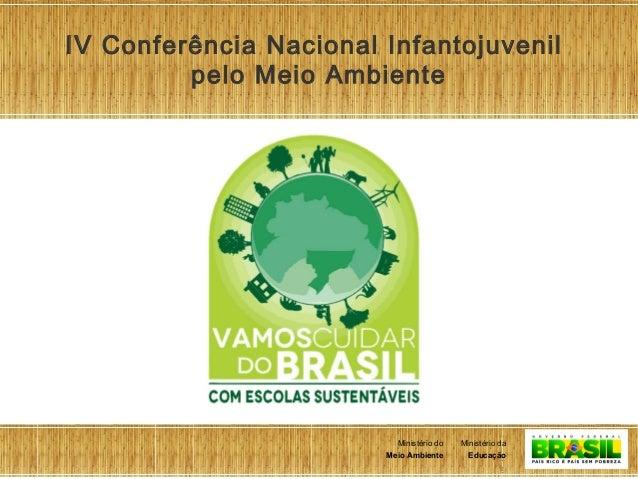 1 Ministério da Educação Ministério do Meio Ambiente Ministério da Educação Ministério do Meio Ambiente IV Conferência Nac...