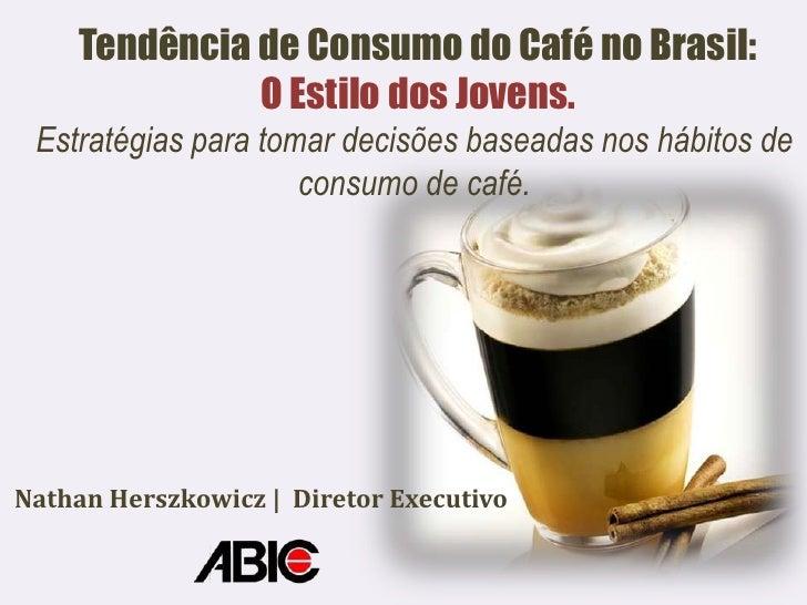 Tendência de Consumo do Café no Brasil:              O Estilo dos Jovens. Estratégias para tomar decisões baseadas nos háb...