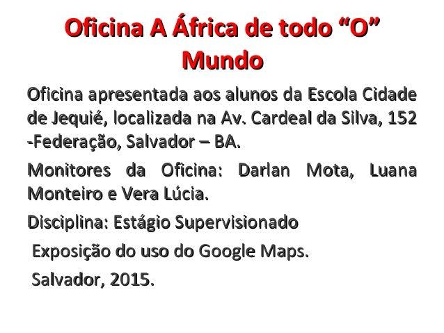 """Oficina A África de todo """"O""""Oficina A África de todo """"O"""" MundoMundo Oficina apresentada aos alunos da Escola CidadeOficina..."""