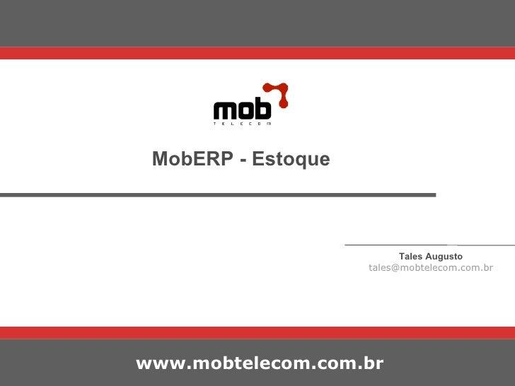 Tales Augusto [email_address] MobERP - Estoque www.mobtelecom.com.br
