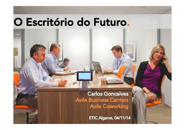 O Escritório do Futuro.  Carlos Goncalves  Avila Business Centers  Avila Coworking  ETIC Algarve, 04/11/1 4