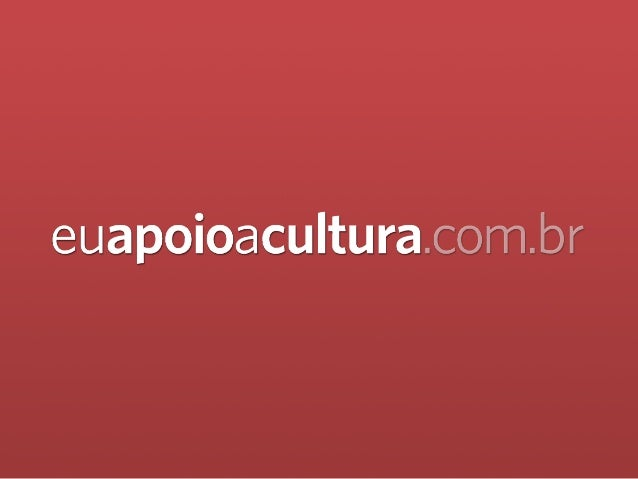 APRESENTAÇÃO  euapoioacultura.com.br é uma inicia)va que tem como obje)vo incen)var as pessoas 4...