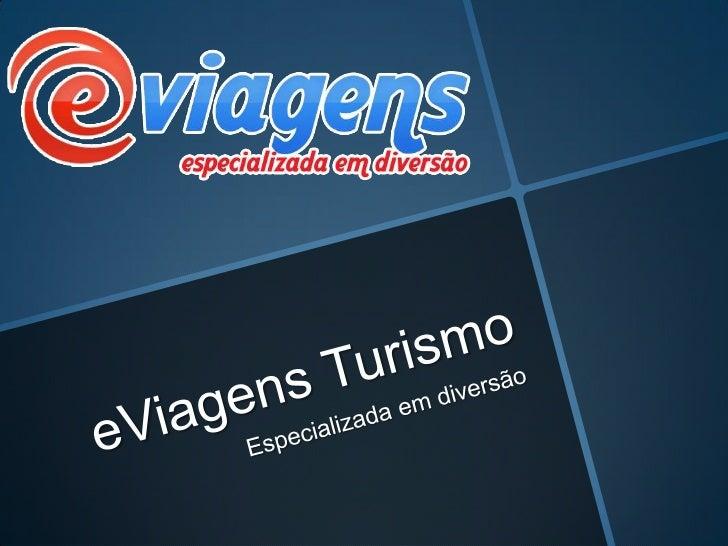 eViagens Turismo<br />Especializada em diversão<br />
