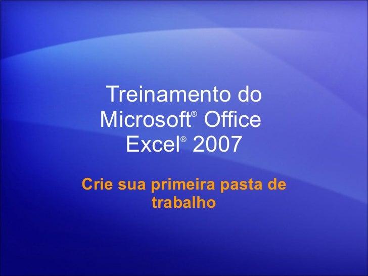 Treinamento do Microsoft ® Office  Excel ®  2007 Crie sua primeira pasta de trabalho