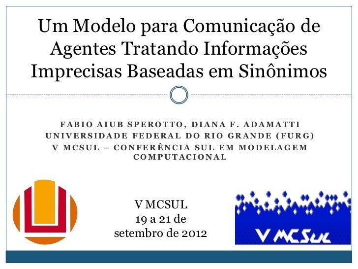 Um Modelo para Comunicação de  Agentes Tratando InformaçõesImprecisas Baseadas em Sinônimos   FABIO AIUB SPEROTTO, DIANA F...