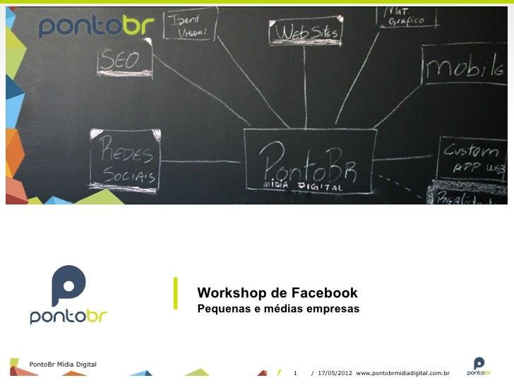 Workshop de Facebook                        Pequenas e médias empresasPontoBr Mídia Digital                               ...