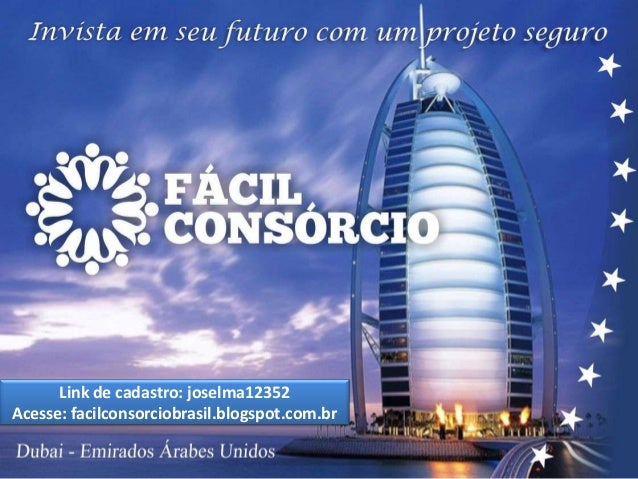 Link de cadastro: joselma12352 Acesse: facilconsorciobrasil.blogspot.com.br