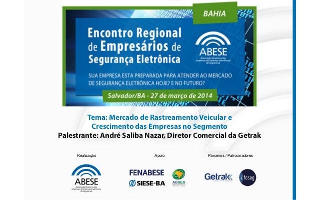 Tema: Mercado de Rastreamento Veicular e Crescimento das Empresas no Segmento Palestrante: André Saliba Nazar, Diretor Com...