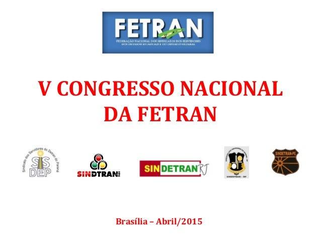 V CONGRESSO NACIONAL DA FETRAN Brasília – Abril/2015