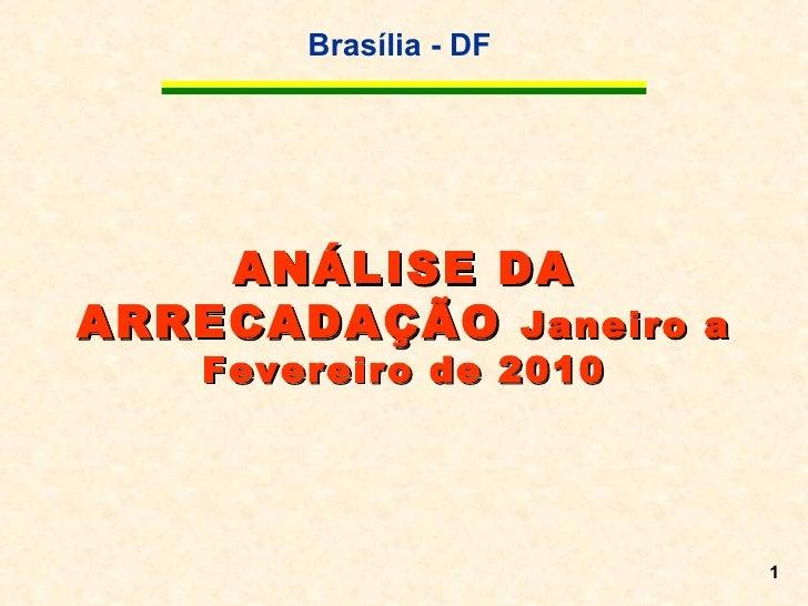 ANÁLISE DA ARRECADAÇÃO  Janeiro a Fevereiro de 2010