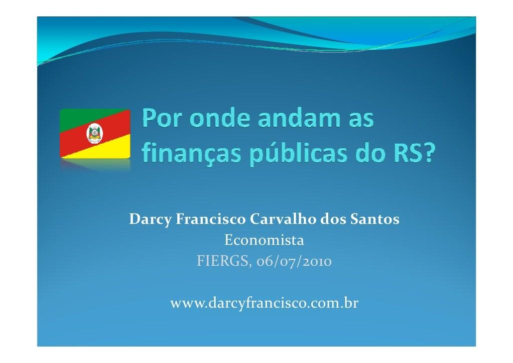 Darcy Francisco Carvalho dos Santos             Economista          FIERGS, 06/07/2010       www.darcyfrancisco.com.br