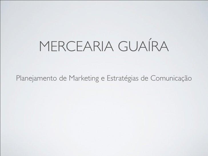 MERCEARIA GUAÍRA  Planejamento de Marketing e Estratégias de Comunicação