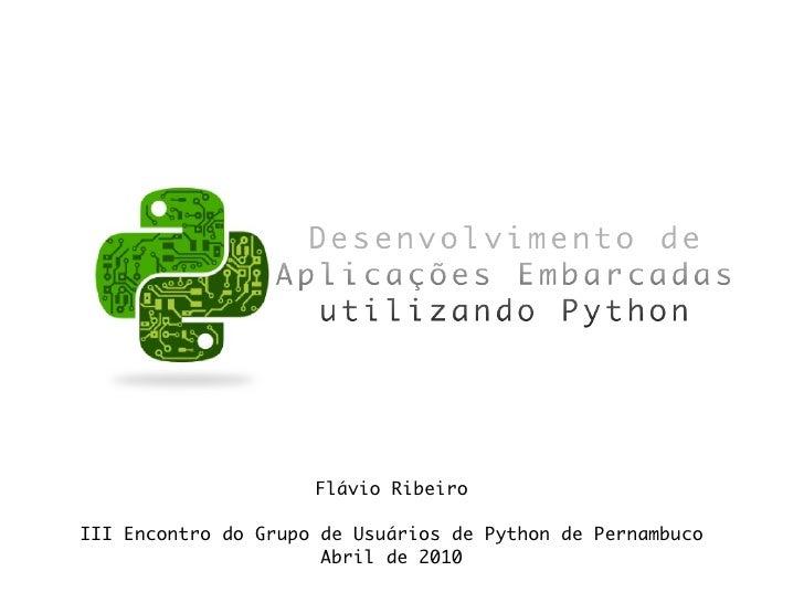 Flávio Ribeiro  III Encontro do Grupo de Usuários de Python de Pernambuco                       Abril de 2010