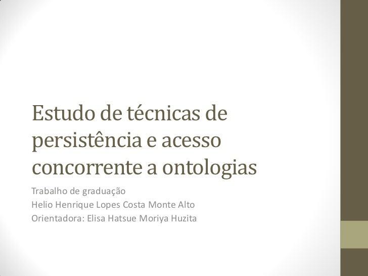 Estudo de técnicas depersistência e acessoconcorrente a ontologiasTrabalho de graduaçãoHelio Henrique Lopes Costa Monte Al...