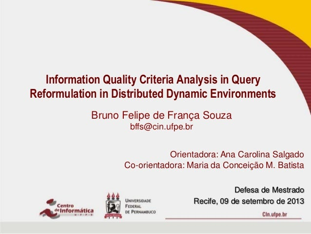 Defesa de Mestrado Recife, 09 de setembro de 2013 Information Quality Criteria Analysis in Query Reformulation in Distribu...