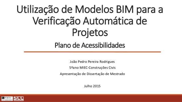 Utilização de Modelos BIM para a Verificação Automática de Projetos Plano de Acessibilidades João Pedro Pereira Rodrigues ...