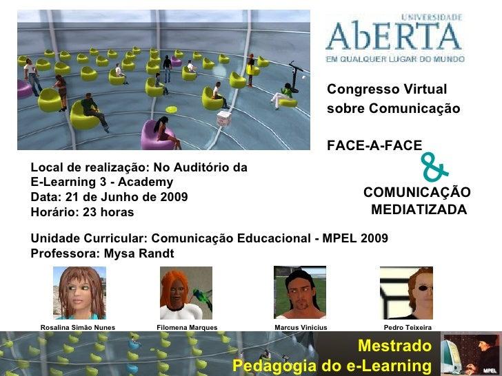 Congresso Virtual  sobre Comunicação   FACE-A-FACE COMUNICAÇÃO MEDIATIZADA   Unidade Curricular: Comunicação Educacional -...