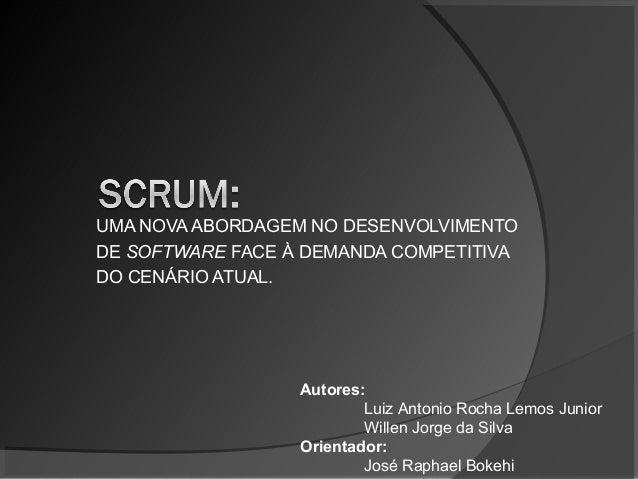 UMA NOVA ABORDAGEM NO DESENVOLVIMENTO DE SOFTWARE FACE À DEMANDA COMPETITIVA DO CENÁRIO ATUAL. Autores: Luiz Antonio Rocha...