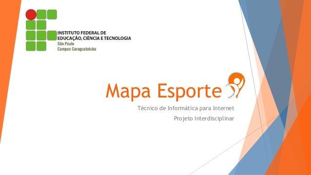 Mapa Esporte Técnico de Informática para Internet Projeto Interdisciplinar