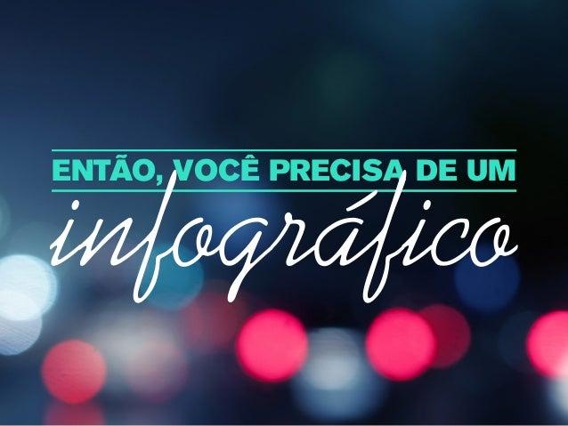 ENTÃO, VOCÊ PRECISA DE UMinfográfico