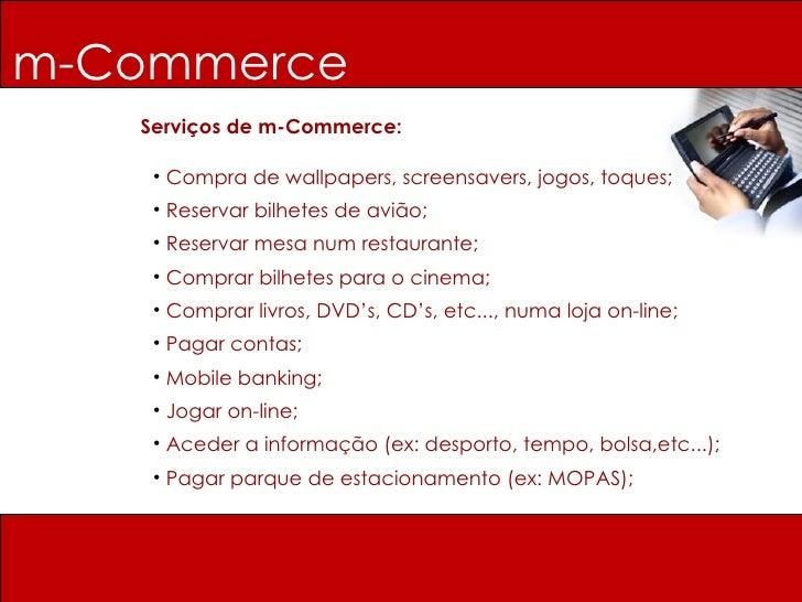 m-Commerce Serviços de m-Commerce: <ul><li>Compra de wallpapers, screensavers, jogos, toques; </li></ul><ul><li>Reservar b...