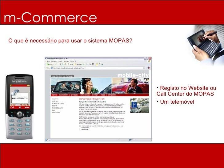m-Commerce O que é necessário para usar o sistema MOPAS? <ul><li>Registo no Website ou Call Center do MOPAS </li></ul><ul>...