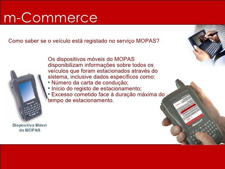 m-Commerce Como saber se o veículo está registado no serviço MOPAS? <ul><li>Os dispositivos móveis do MOPAS disponibilizam...