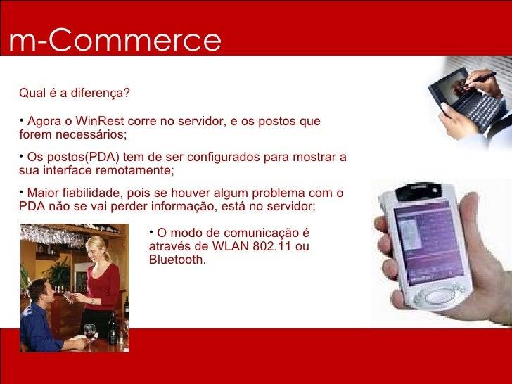 m-Commerce Qual é a diferença? <ul><li>Agora o WinRest corre no servidor, e os postos que forem necessários; </li></ul><ul...