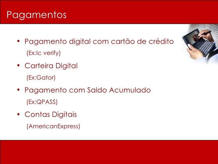 Pagamentos <ul><li>Pagamento digital com cartão de crédito </li></ul><ul><li>(Ex:Ic verify) </li></ul><ul><li>Carteira Dig...
