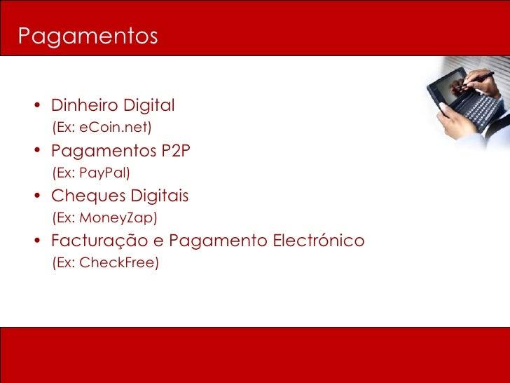 <ul><li>Dinheiro Digital  </li></ul><ul><li>(Ex: eCoin.net) </li></ul><ul><li>Pagamentos P2P  </li></ul><ul><li>(Ex: PayPa...