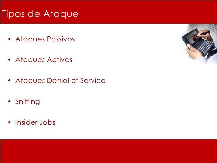 Tipos de Ataque <ul><li>Ataques Passivos </li></ul><ul><li>Ataques Activos </li></ul><ul><li>Ataques Denial of Service </l...