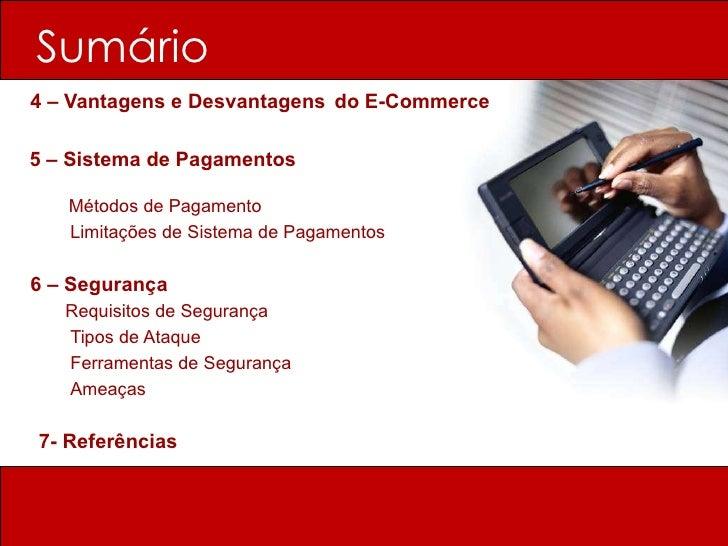 Sumário   <ul><li>4 – Vantagens e Desvantagens   do E-Commerce  </li></ul><ul><li>5 – Sistema de Pagamentos   </li></ul><u...