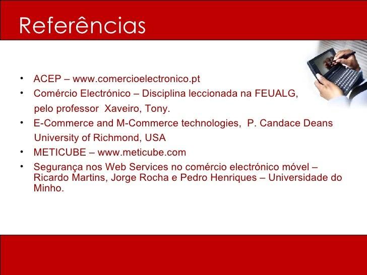 Referências <ul><li>ACEP – www.comercioelectronico.pt </li></ul><ul><li>Comércio Electrónico – Disciplina leccionada na FE...