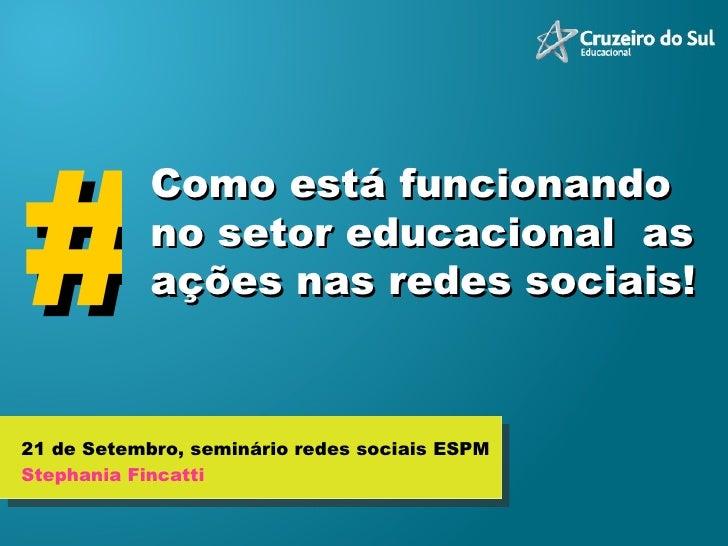 Como está funcionando no setor educacional  as ações nas redes sociais!  21 de Setembro, seminário redes sociais ESPM Step...