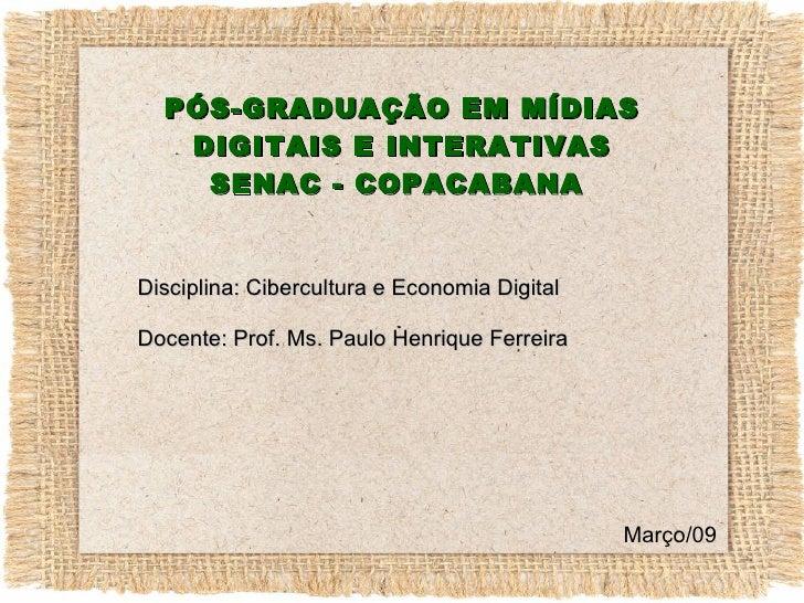 PÓS-GRADUAÇÃO EM MÍDIAS DIGITAIS E INTERATIVAS SENAC - COPACABANA  Disciplina: Cibercultura e Economia Digital Docente: Pr...