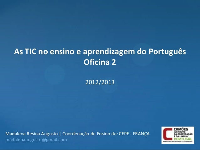 As TIC no ensino e aprendizagem do Português                      Oficina 2                                    2012/2013Ma...