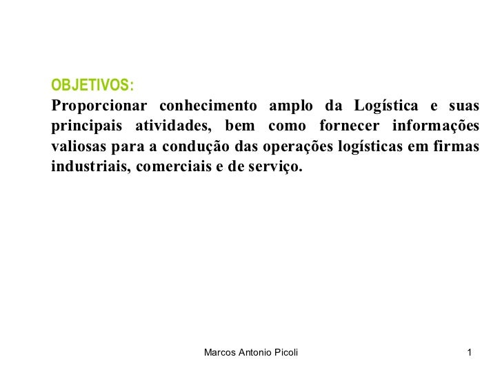 OBJETIVOS:Proporcionar conhecimento amplo da Logística e suasprincipais atividades, bem como fornecer informaçõesvaliosas ...