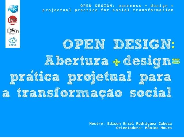 OPEN DESIGN Abertura design pratica projetual para a transformacao social . Mestre: Edison Uriel Rodríguez Cabeza Orientad...