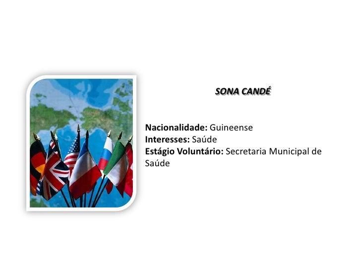 SONA CANDÉNacionalidade: GuineenseInteresses: SaúdeEstágio Voluntário: Secretaria Municipal deSaúde