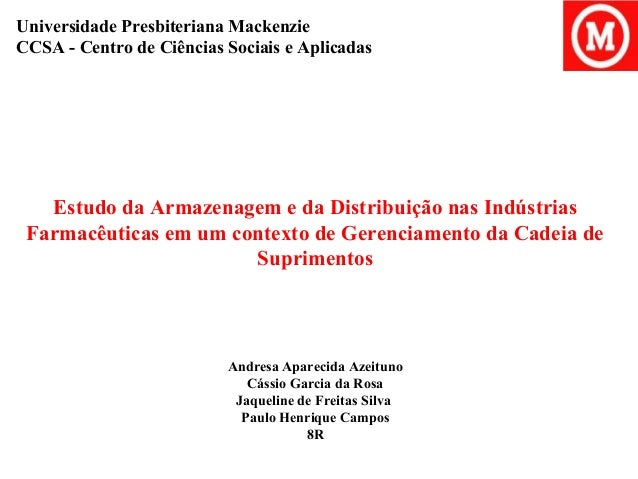 Universidade Presbiteriana Mackenzie  CCSA - Centro de Ciências Sociais e Aplicadas  Estudo da Armazenagem e da Distribuiç...