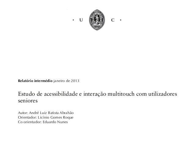 André Luiz B. Abrahão Mestrado em design e multimédia Proposta de DissertaçãoRelatório intermédio janeiro de 2013Estudo de...