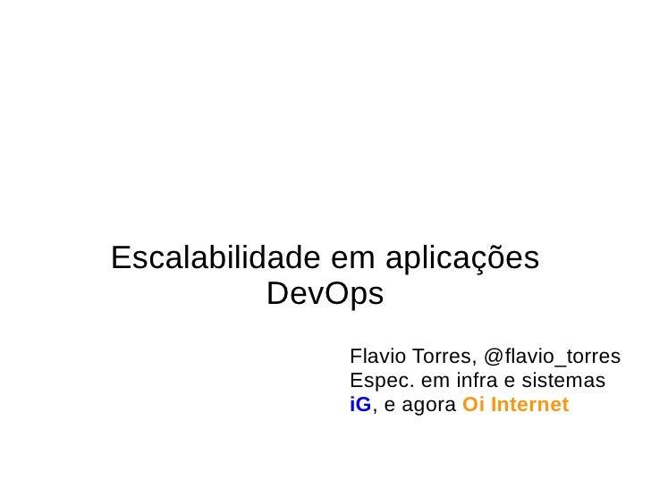 Escalabilidade em aplicações           DevOps               Flavio Torres, @flavio_torres               Espec. em infra e ...