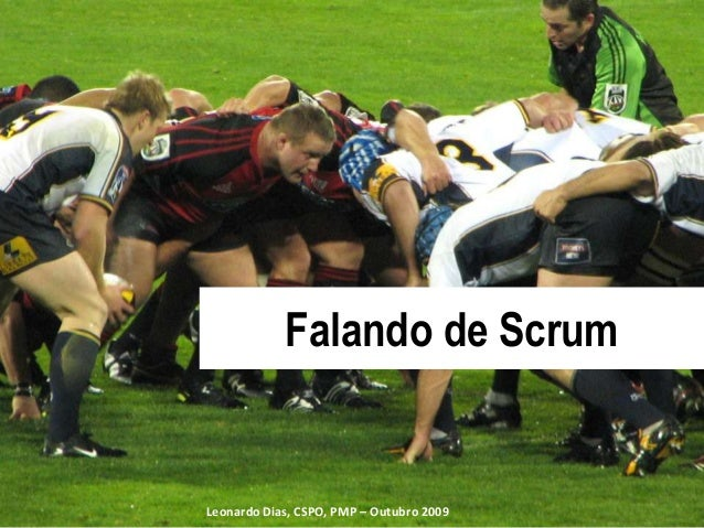 Falando de ScrumLeonardo Dias, CSPO, PMP – Outubro 2009